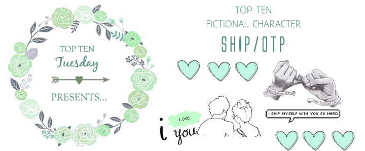 [Top Ten Tuesday] TOP 10 FICTIONAL COUPLESHIP/OTP