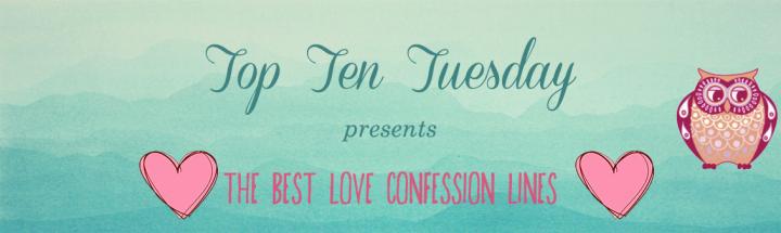 [Top Ten Tuesday] TOP TEN BEST LOVE CONFESSIONLINES