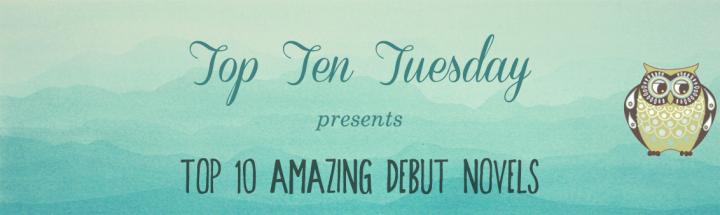 [Top Ten Tuesday] TOP TEN AMAZING DEBUTNOVELS